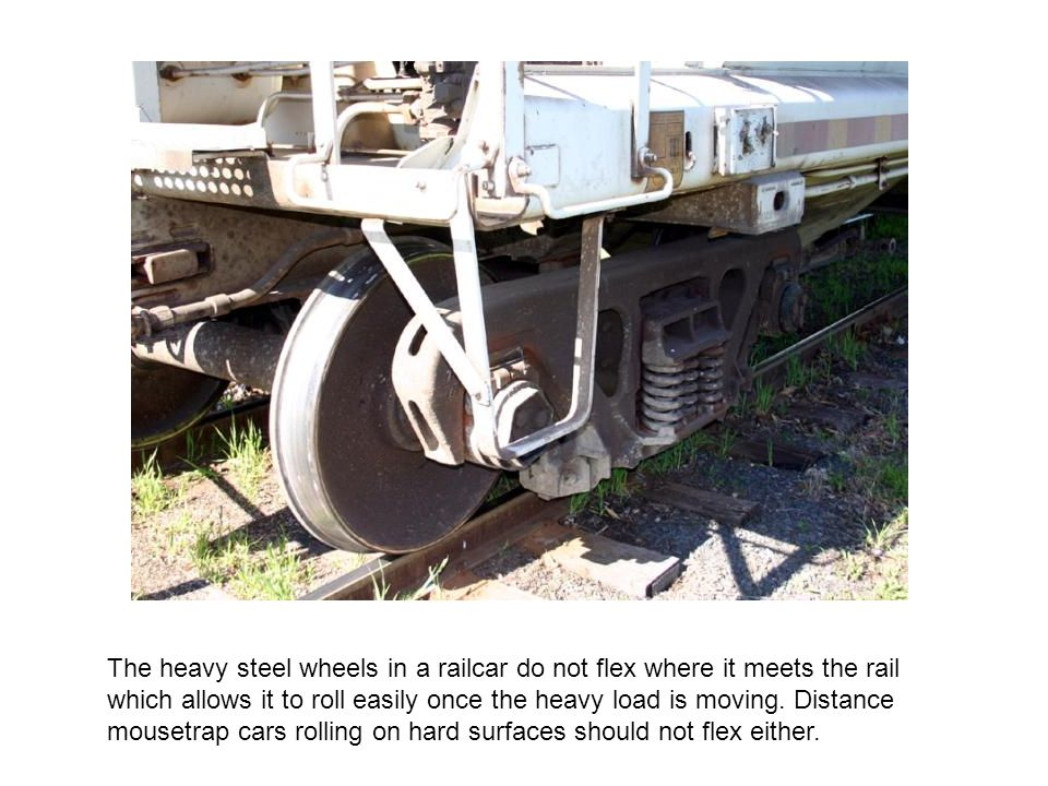 The heavy steel wheels in a railcar do not flex where it meets the rail which allows it to roll easily once the heavy load is moving.