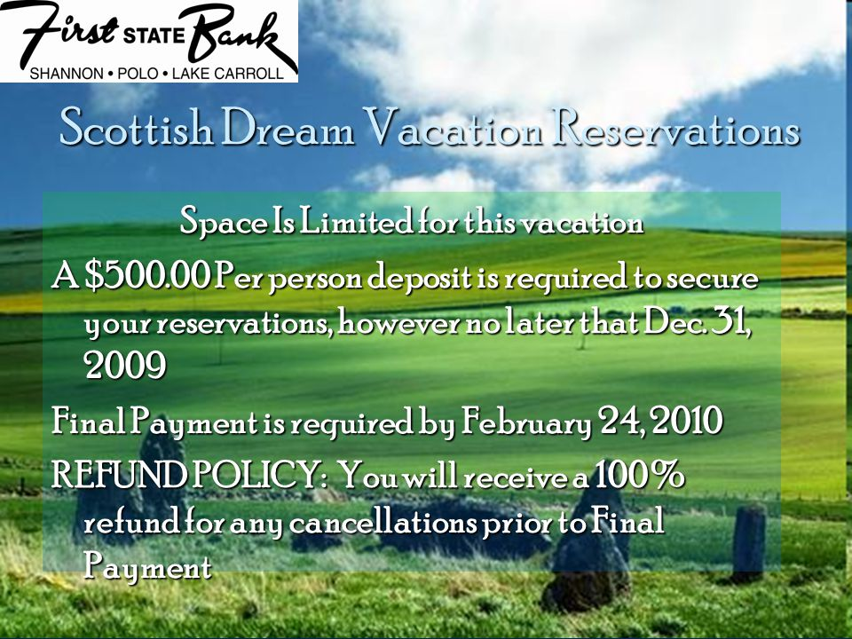 Scottish Dream Vacation Reservations Space Is Limited for this vacation A $500.00 Per person deposit is required to secure your reservations, however no later that Dec.
