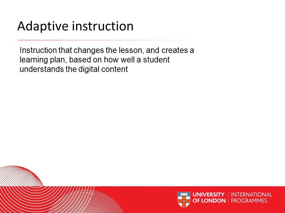 Worldwide Access | Opportunity | International Standards Adaptive instruction Instruction that changes the lesson, and creates a learning plan, based on how well a student understands the digital content