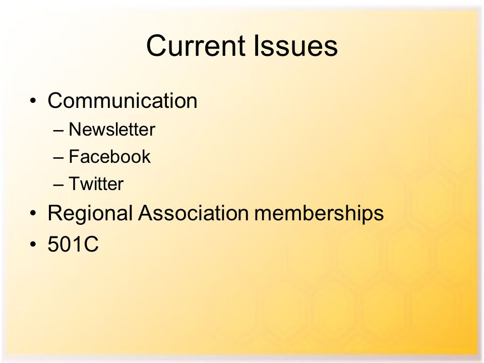 Communication –Newsletter –Facebook –Twitter Regional Association memberships 501C Current Issues