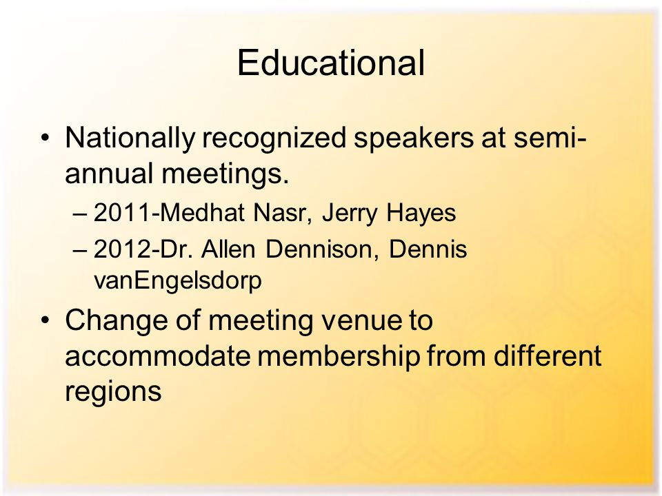 Educational Nationally recognized speakers at semi- annual meetings.
