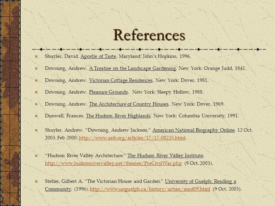 References Shuyler, David. Apostle of Taste. Maryland: John's Hopkins, 1996. Downing, Andrew. A Treatise on the Landscape Gardening. New York: Orange