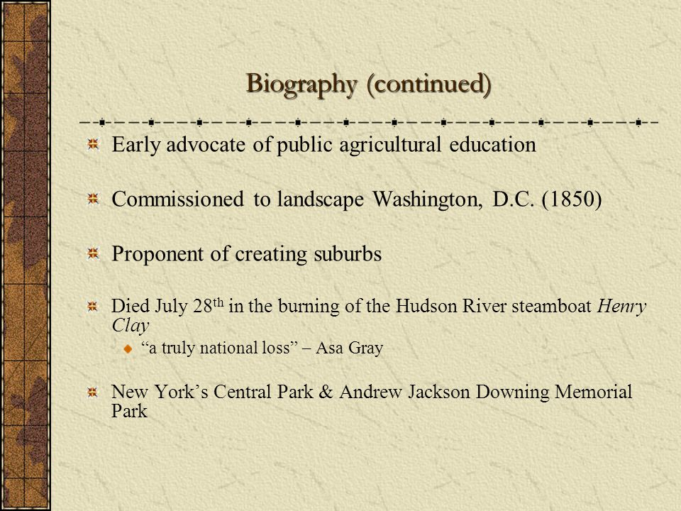 Biography (continued) Early advocate of public agricultural education Commissioned to landscape Washington, D.C.