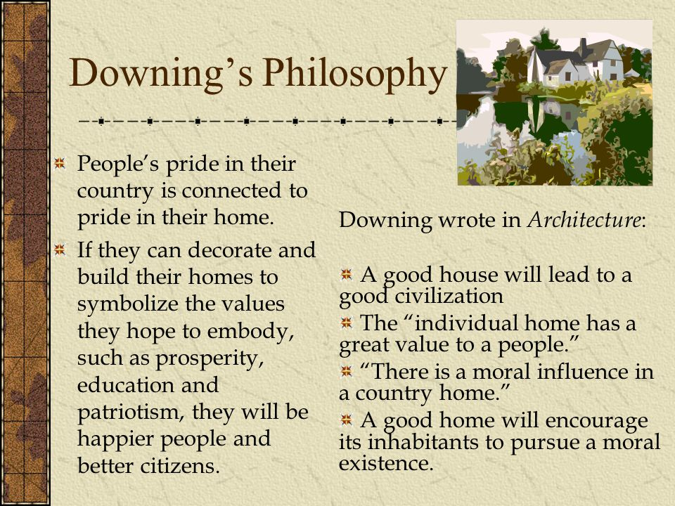 Downing's Philosophy People's pride in their country is connected to pride in their home.