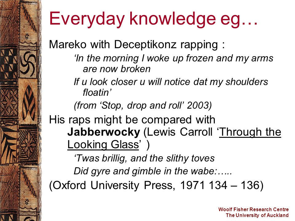 Woolf Fisher Research Centre The University of Auckland Everyday knowledge eg… Mareko with Deceptikonz rapping : 'In the morning I woke up frozen and