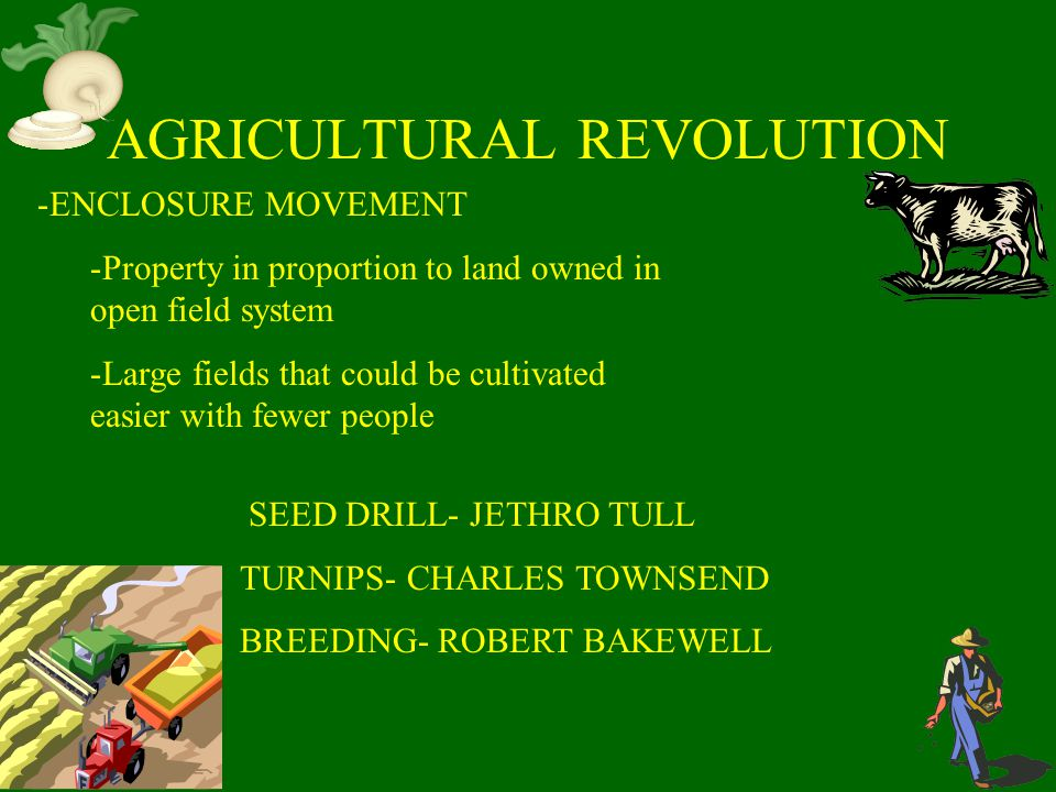 1.Agricultural production increased 2.Cost of foodstuffs dropped 3.Increased production of food resulted in part, in a rapid growth of population 4.Large farms, using machines and scientific methods, began to dominate agriculture 5.Number of small farms began to decline 6.The number of farmers, in proportion to total population, decreased sharply 7.Many farmers moved to the cities 8.The population of cities increased rapidly 9.Farmers found their work less difficult because machines performed the back breaking labor 10.
