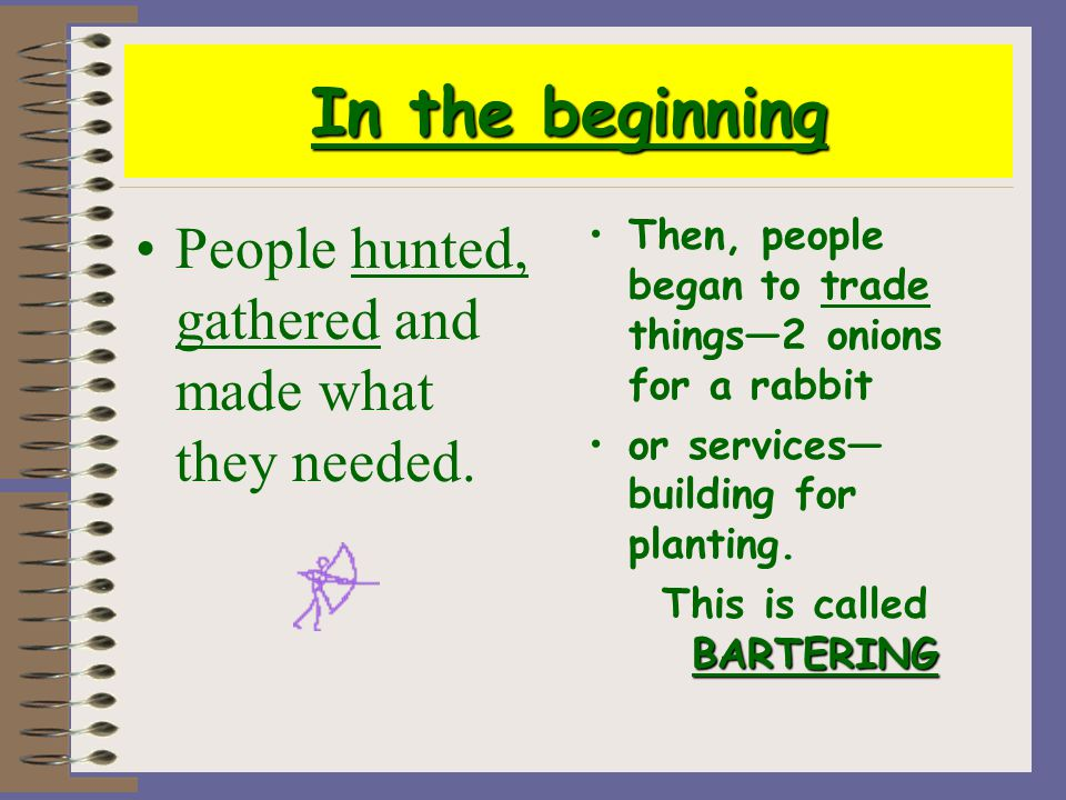 In the beginning People hunted, gathered and made what they needed.