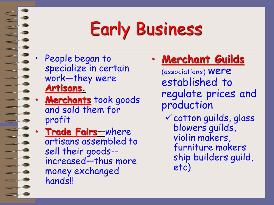Early Business Artisans.People began to specialize in certain work—they were Artisans.
