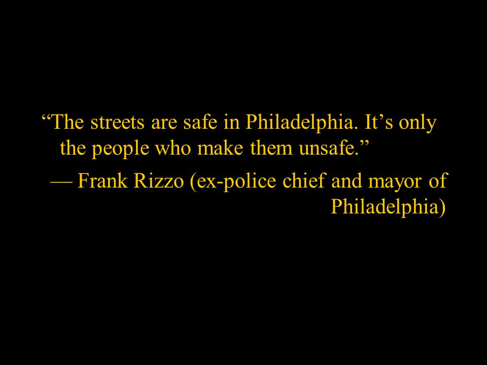 The streets are safe in Philadelphia.