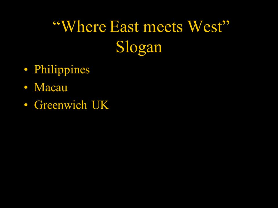 Where East meets West Slogan Philippines Macau Greenwich UK