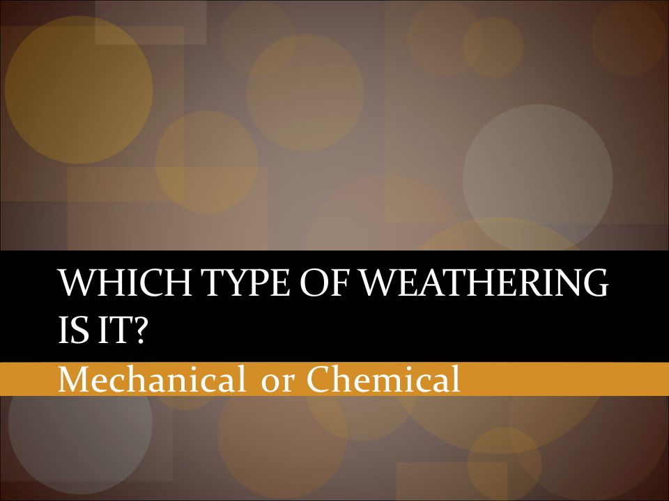 Mechanical or Chemical Weathering?