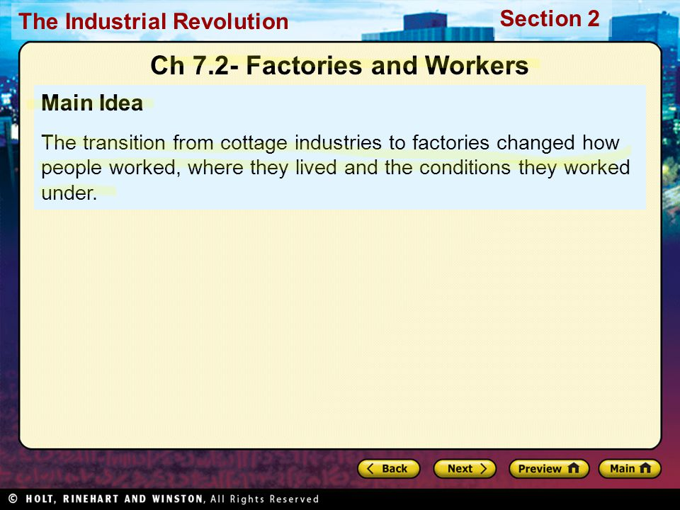 Section 2 The Industrial Revolution Main Idea The transition from cottage industries to factories changed how people worked, where they lived and the conditions they worked under.