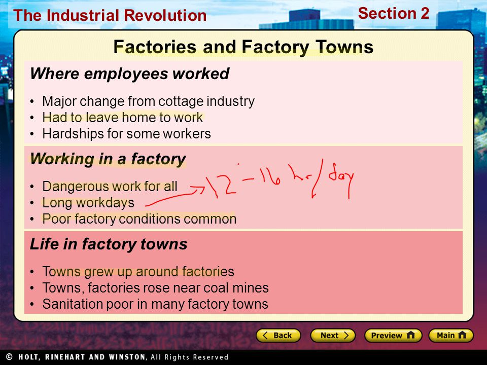 Section 2 The Industrial Revolution Workers in a New Economy Wealthy to invest in, own factories Mid-level to run factories Low-level to run machines Changing Labor Conditions No government regulation Labor unions organized Strikes brought change Cottage Workers' Unrest Handmade goods more expensive than factory made Luddite movement, 1811 Violence spread, 1812 New Class of Workers Growth of middle class Managers, accountants, engineers, mechanics, salesmen Economy increased The Factory System and Workers