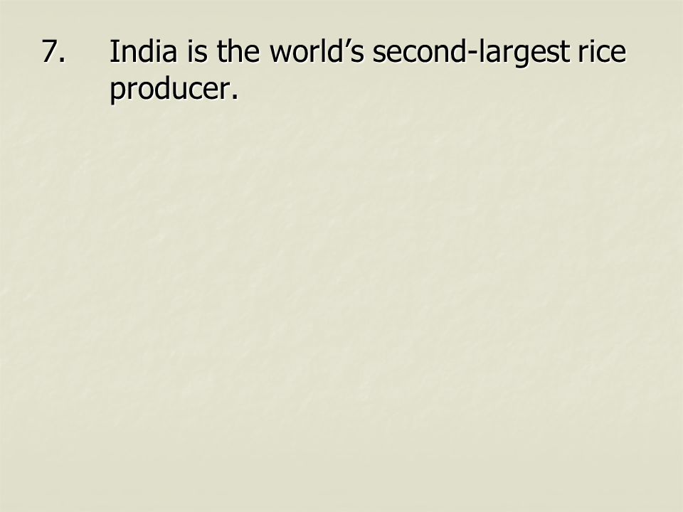 7.India is the world's second-largest rice producer.