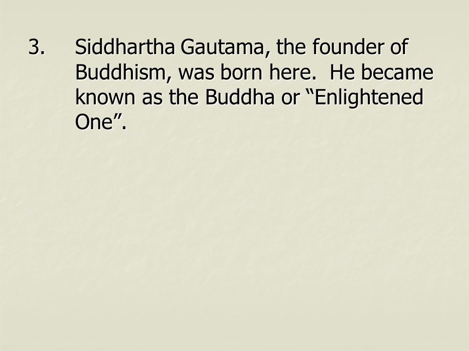 """3.Siddhartha Gautama, the founder of Buddhism, was born here. He became known as the Buddha or """"Enlightened One""""."""