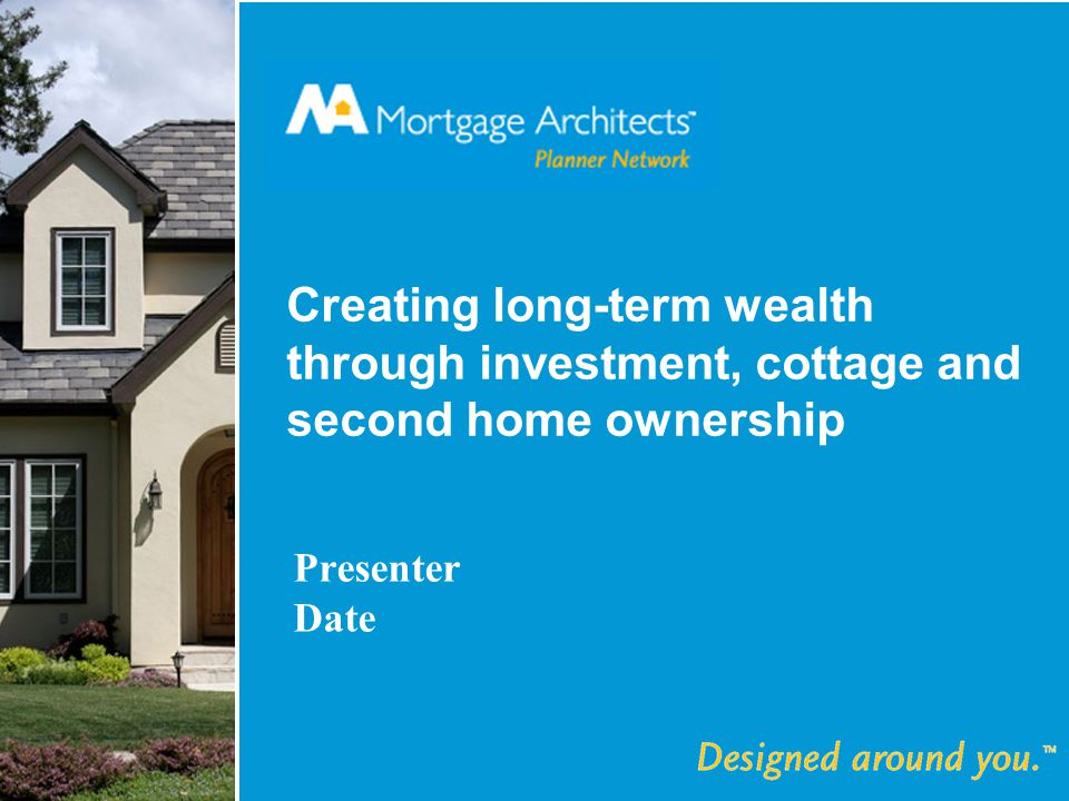 Creating long-term wealth through investment, cottage and second home ownership Presenter Date