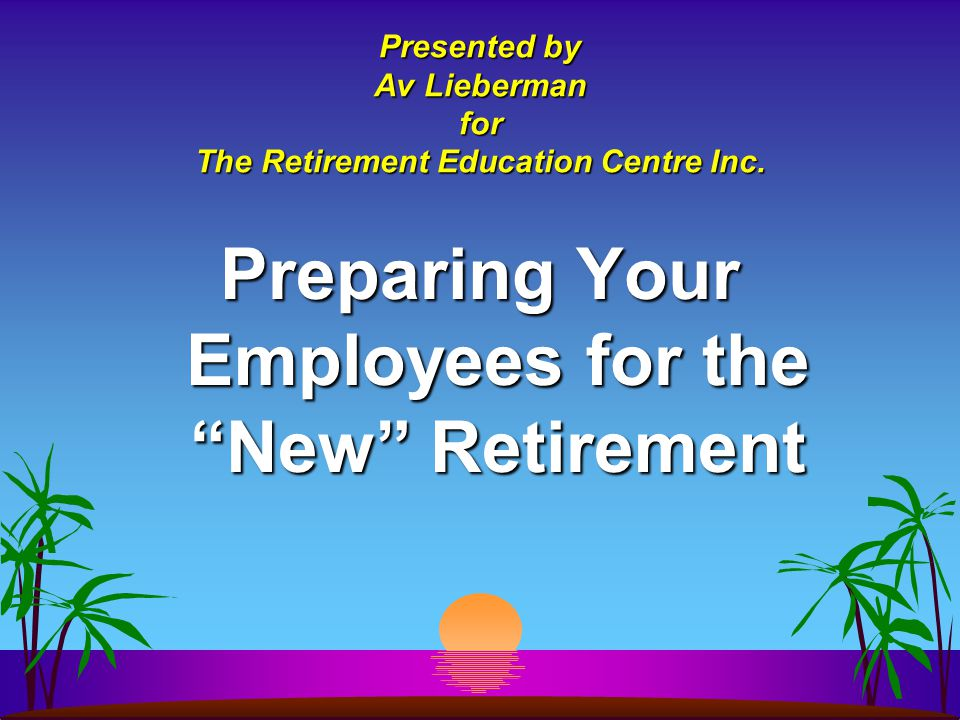 Presented by Av Lieberman for The Retirement Education Centre Inc.