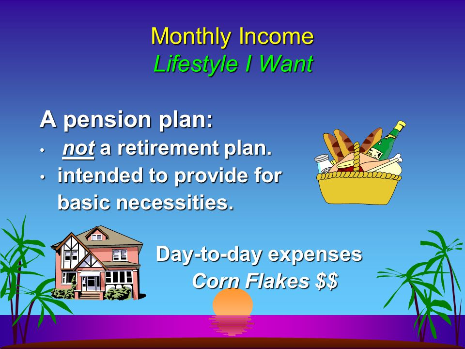 A pension plan: not a retirement plan. not a retirement plan.