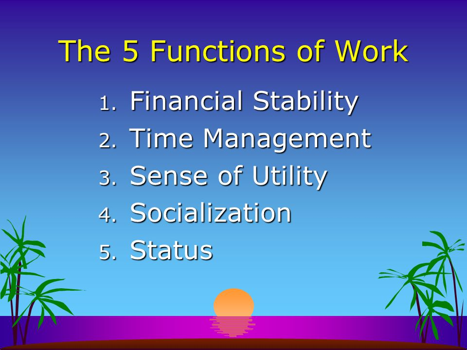 The 5 Functions of Work 1. Financial Stability 2.