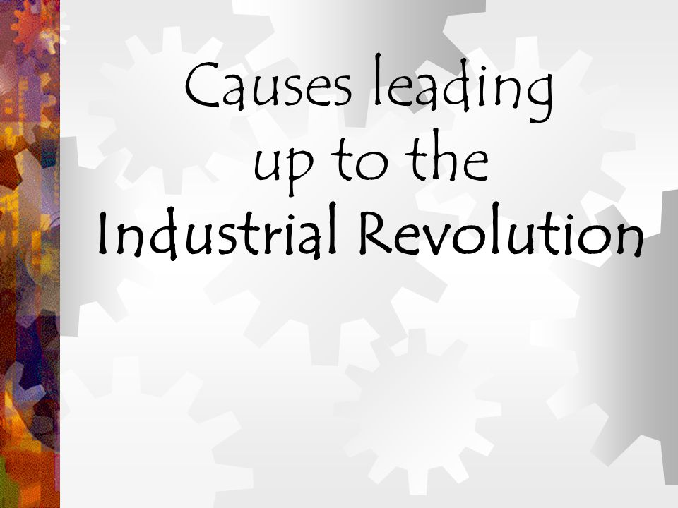 What was the Industrial Revolution? The Increased output of machine- made goods !
