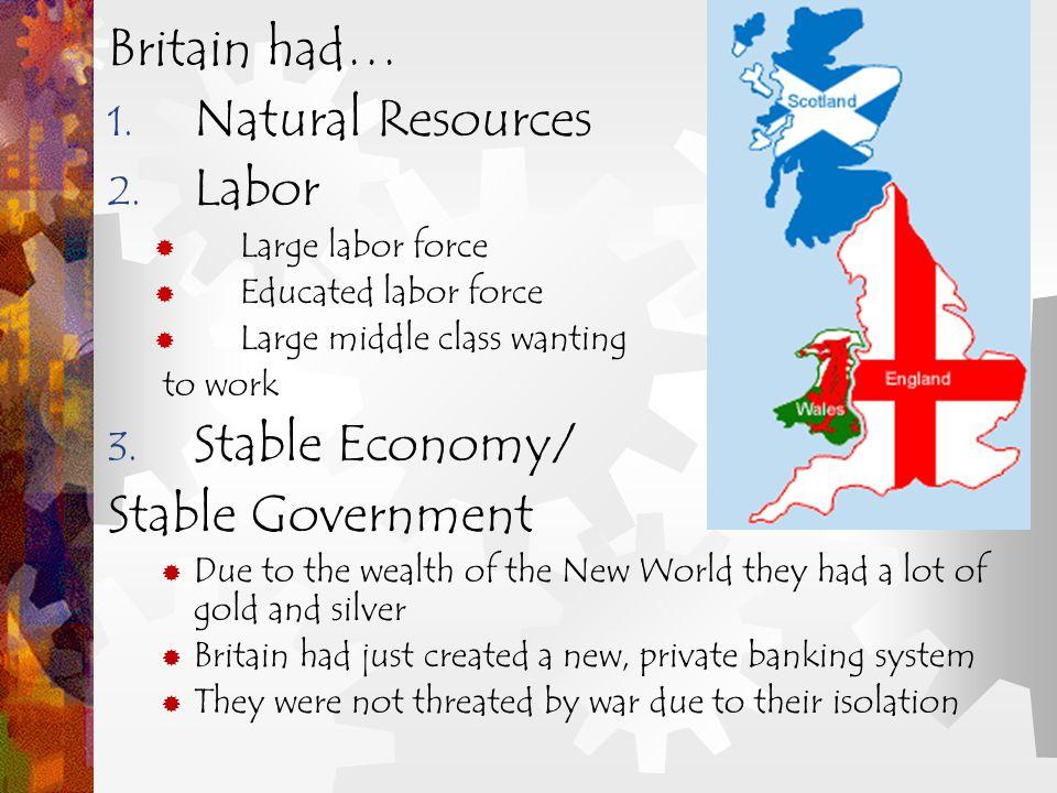 Britain had… 1. Natural Resources 2.