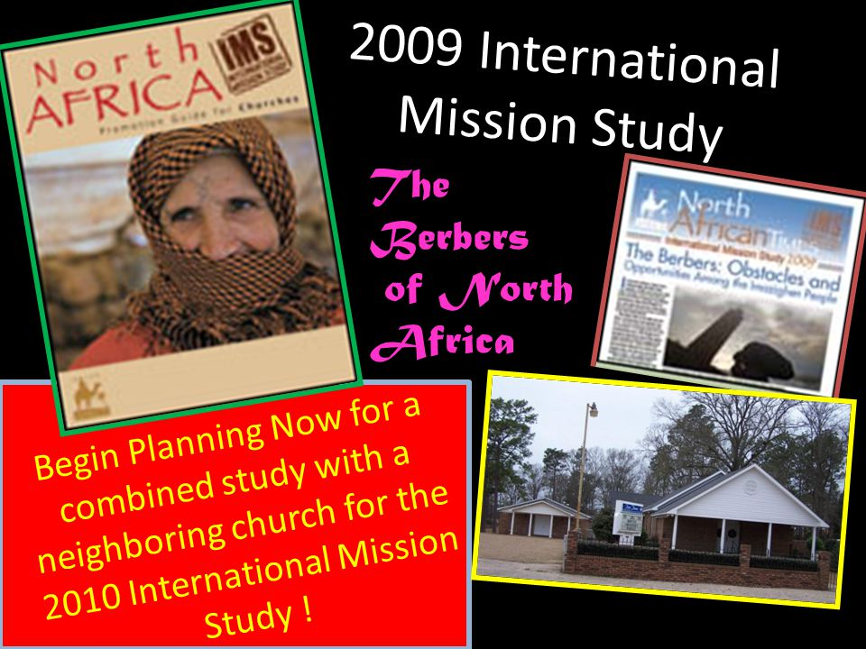 2009 International Mission Study Begin Planning Now for a combined study with a neighboring church for the 2010 International Mission Study ! The Berb