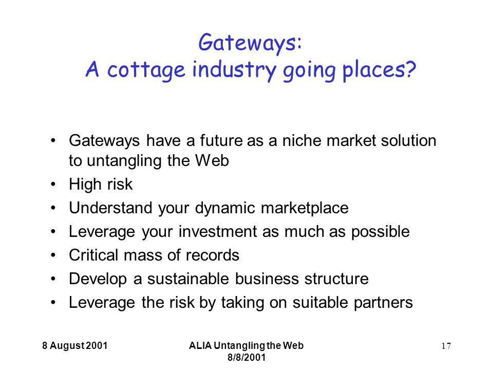 8 August 2001ALIA Untangling the Web 8/8/2001 17 Gateways: A cottage industry going places.