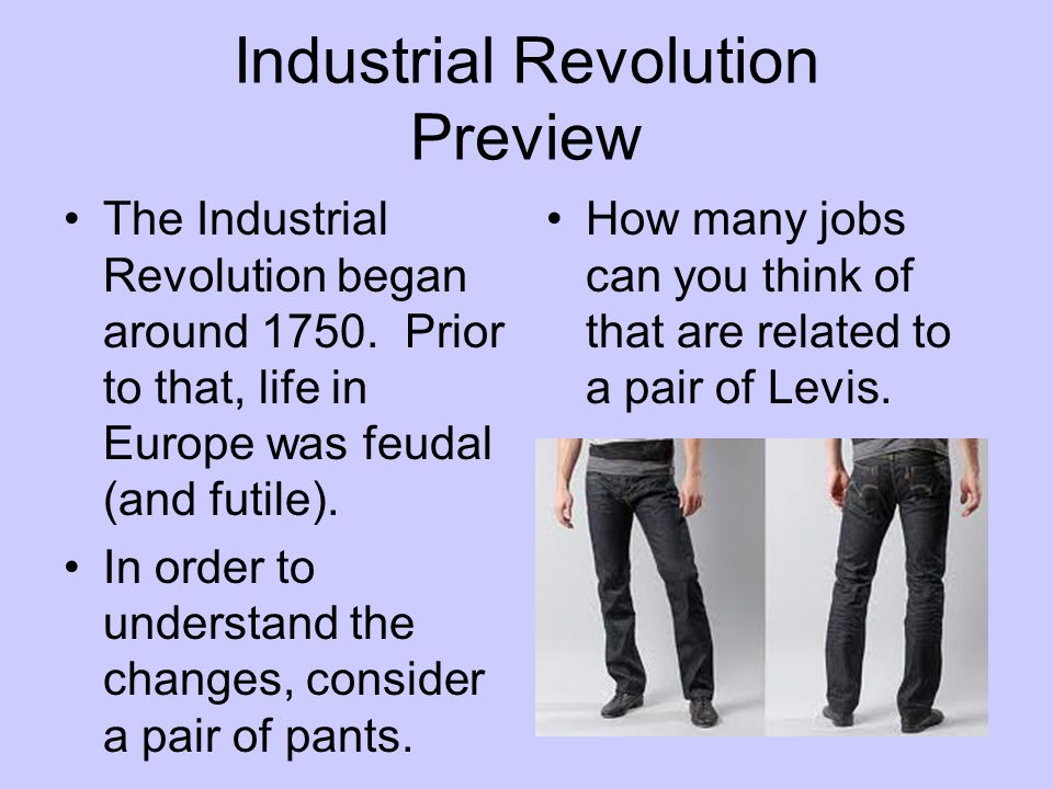 Industrial Revolution Preview The Industrial Revolution began around 1750. Prior to that, life in Europe was feudal (and futile). In order to understa