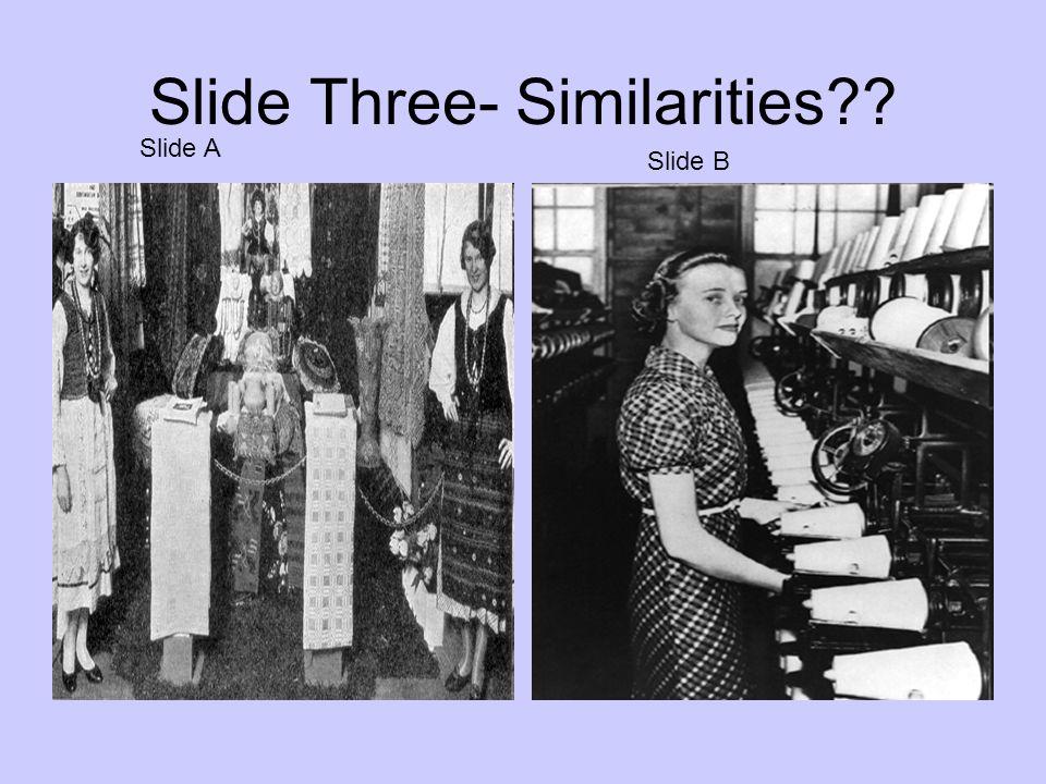 Slide Three- Similarities?? Slide A Slide B