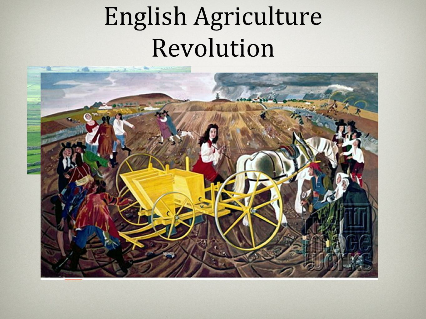 English Agriculture Revolution Enabled more people to enter work force Enclosure movement Scientific farming--the turnip