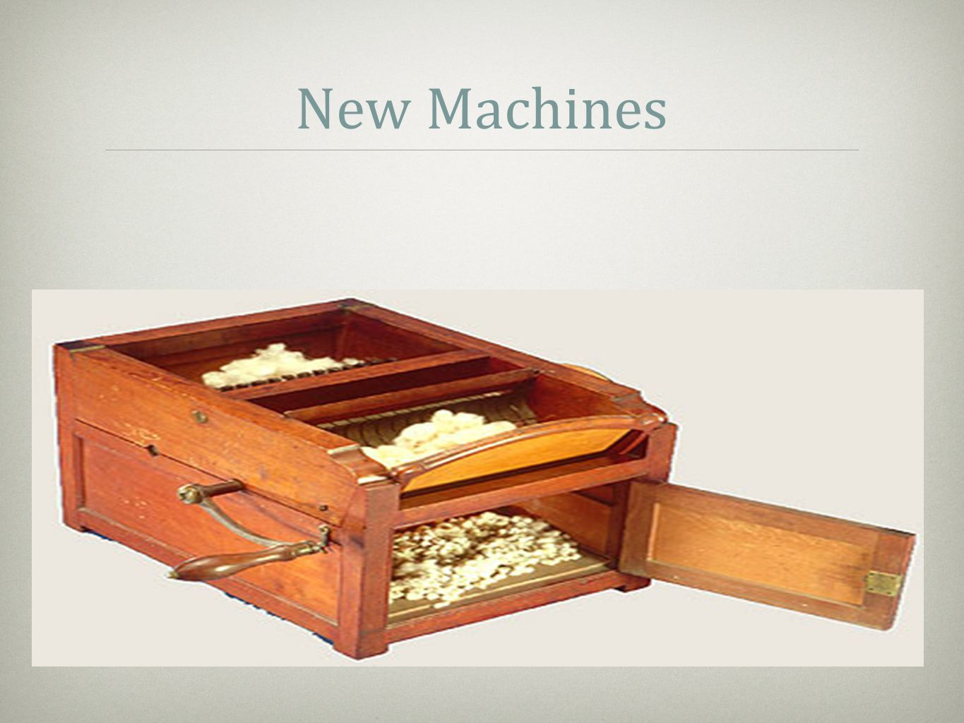 New Machines Cotton Gin-Eli Whitney (1793)
