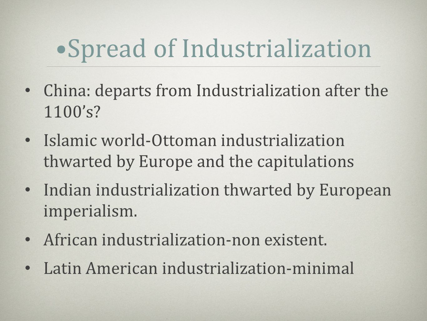 Spread of Industrialization China: departs from Industrialization after the 1100's? Islamic world-Ottoman industrialization thwarted by Europe and the