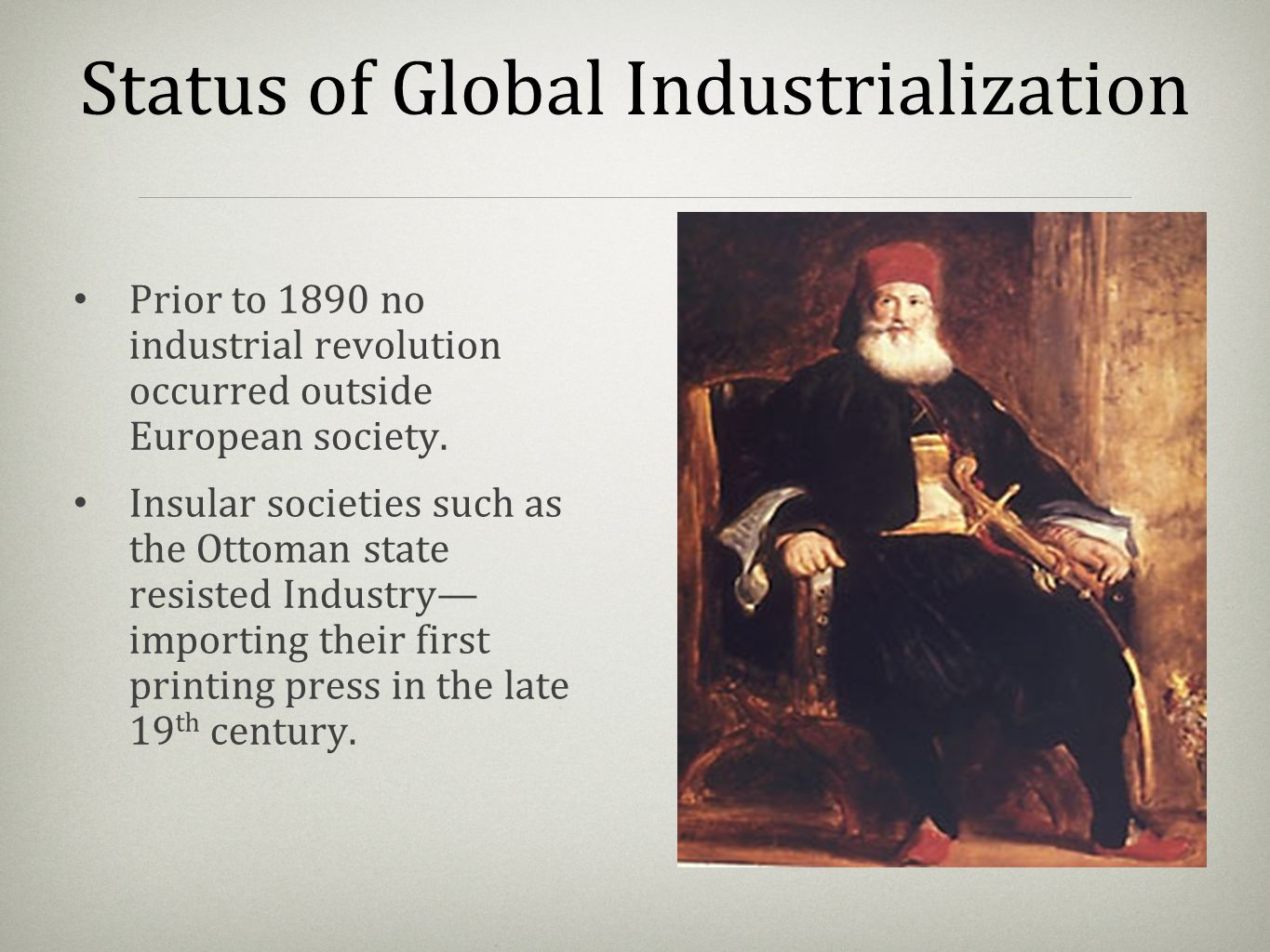 Status of Global Industrialization Prior to 1890 no industrial revolution occurred outside European society. Insular societies such as the Ottoman sta