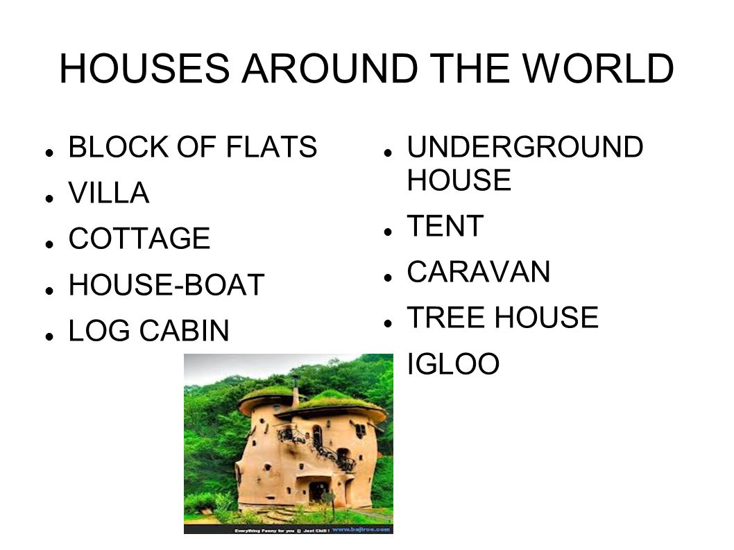 HOUSES AROUND THE WORLD BLOCK OF FLATS VILLA COTTAGE HOUSE-BOAT LOG CABIN UNDERGROUND HOUSE TENT CARAVAN TREE HOUSE IGLOO
