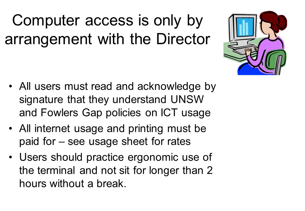 Computer access is only by arrangement with the Director All users must read and acknowledge by signature that they understand UNSW and Fowlers Gap po