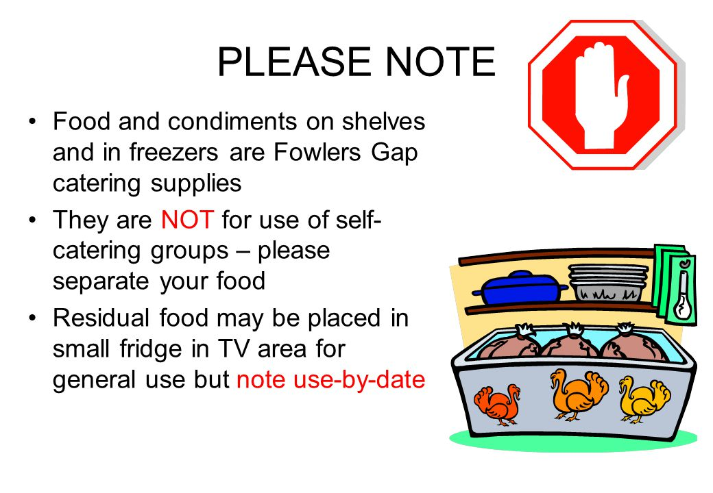 PLEASE NOTE Food and condiments on shelves and in freezers are Fowlers Gap catering supplies They are NOT for use of self- catering groups – please se