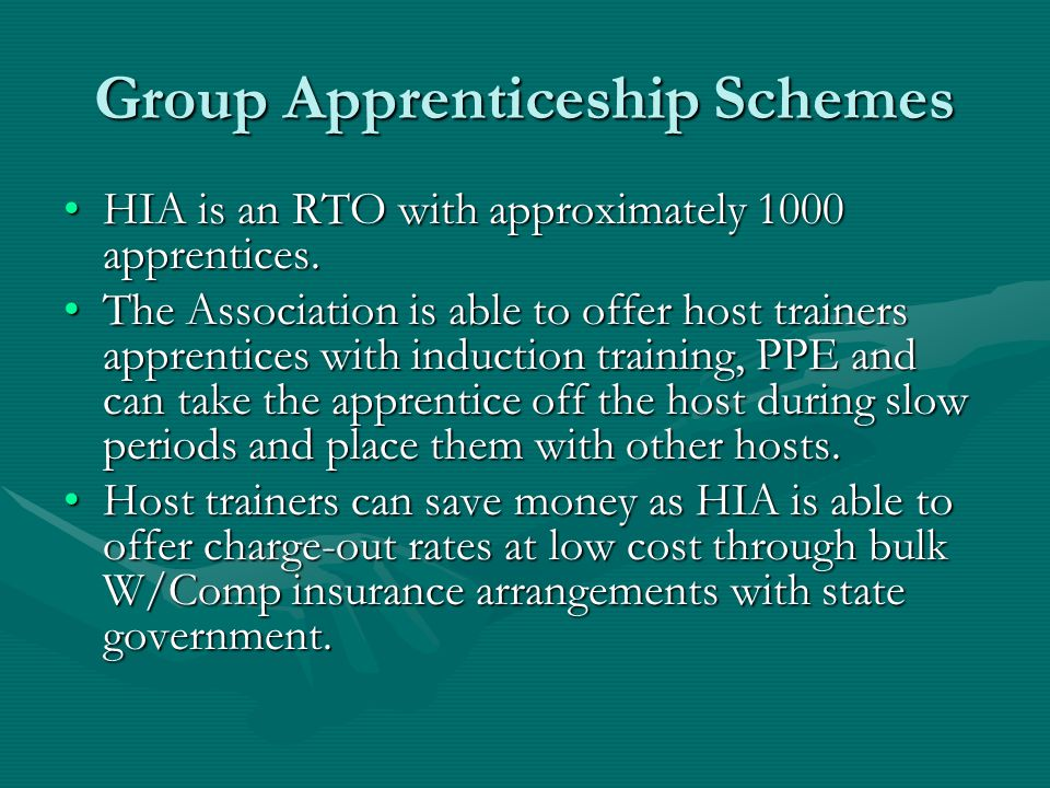 Group Apprenticeship Schemes HIA is an RTO with approximately 1000 apprentices.HIA is an RTO with approximately 1000 apprentices.