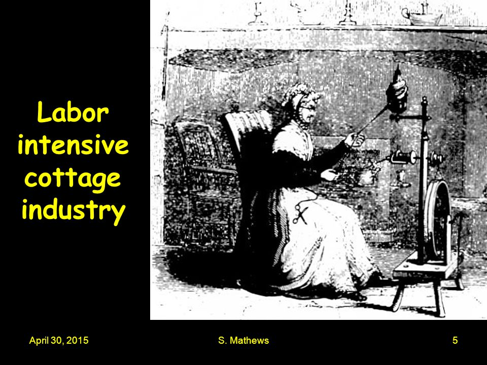 April 30, 2015S. Mathews5 Labor intensive cottage industry