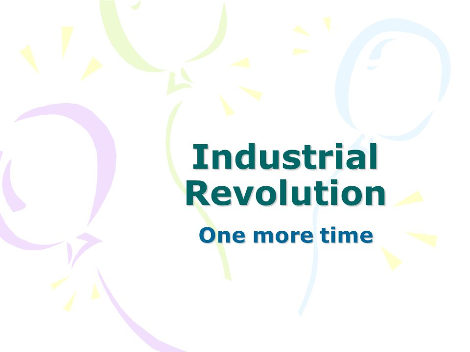 Industrial Revolution One more time