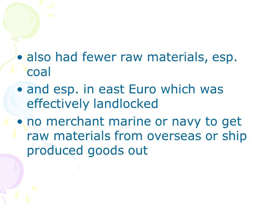also had fewer raw materials, esp. coal and esp.
