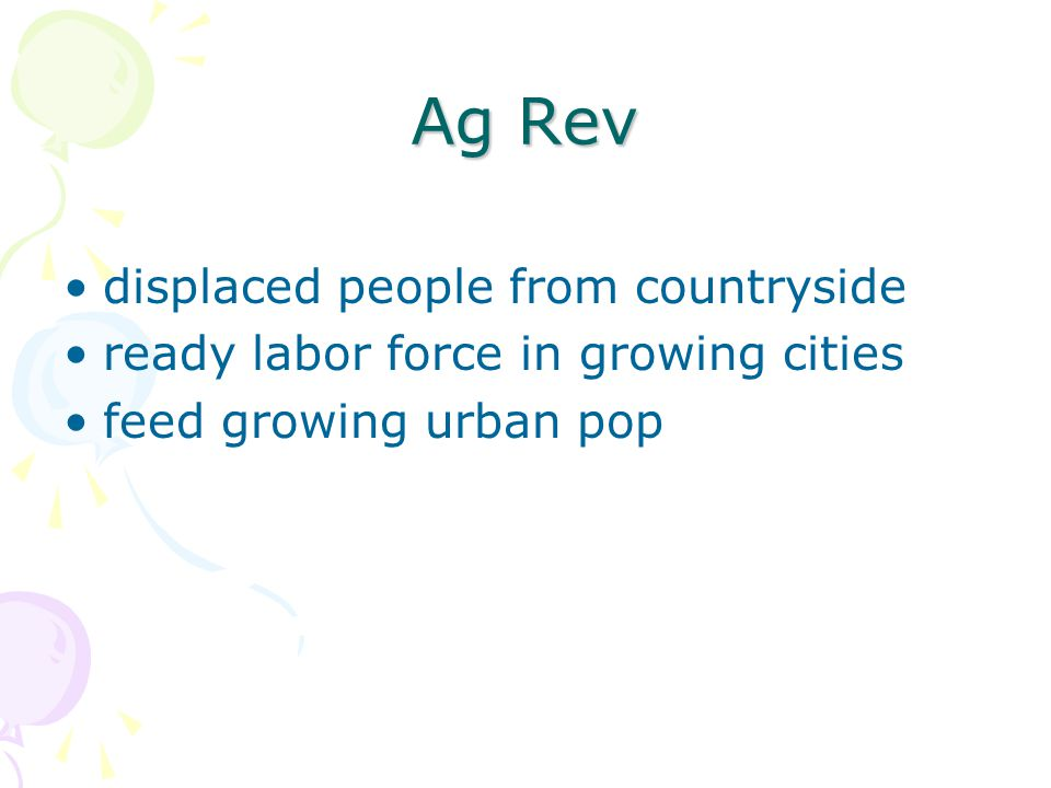 Ag Rev displaced people from countryside ready labor force in growing cities feed growing urban pop