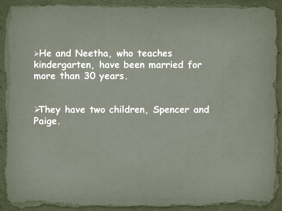  He and Neetha, who teaches kindergarten, have been married for more than 30 years.
