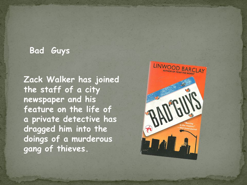 Bad Guys Zack Walker has joined the staff of a city newspaper and his feature on the life of a private detective has dragged him into the doings of a murderous gang of thieves.