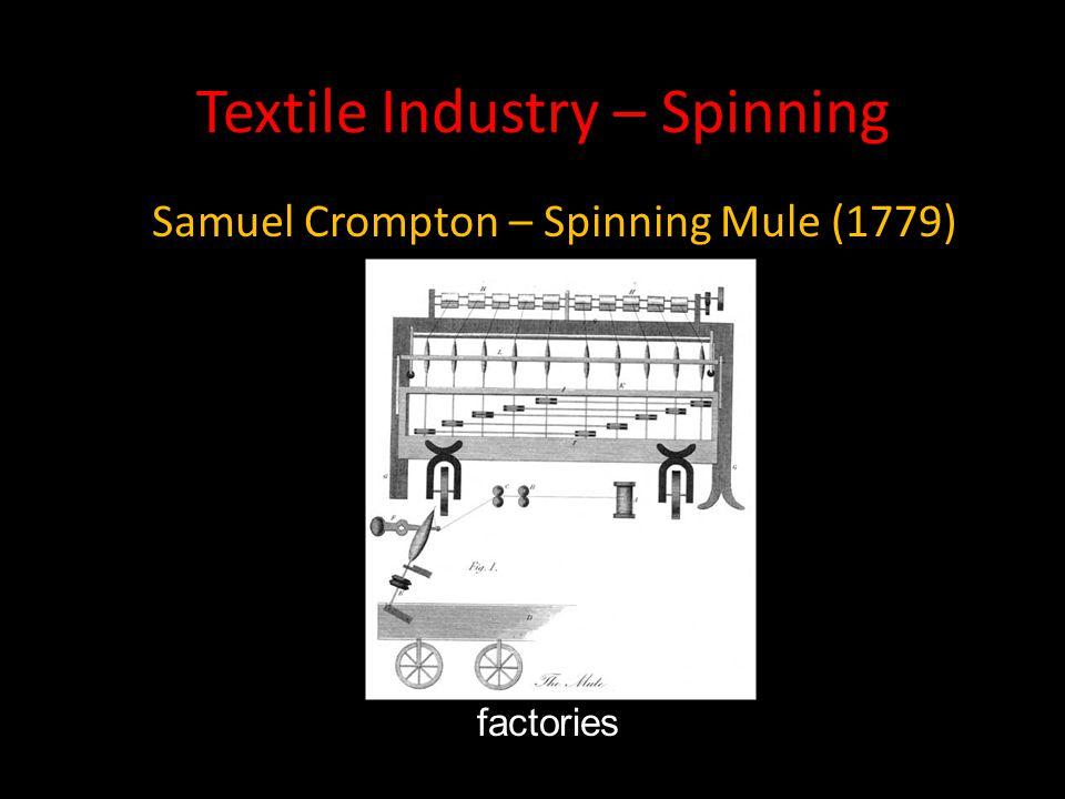 Textile Industry – Spinning Samuel Crompton – Spinning Mule (1779) factories