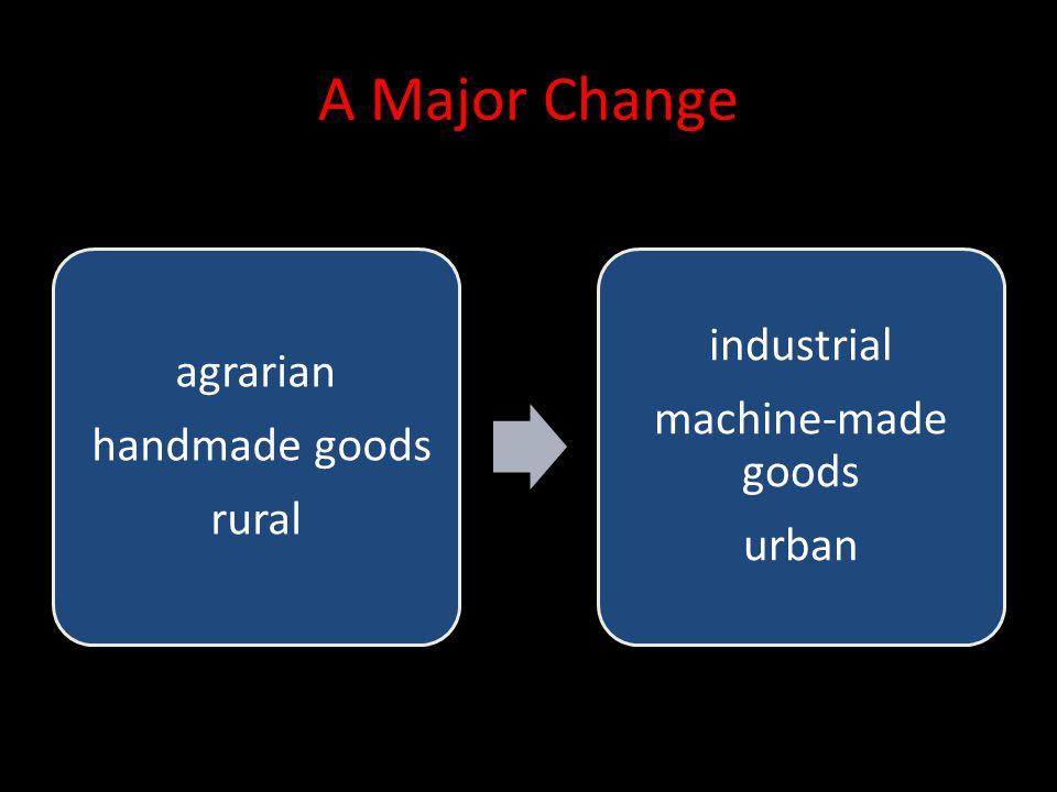 A Major Change agrarian handmade goods rural industrial machine-made goods urban