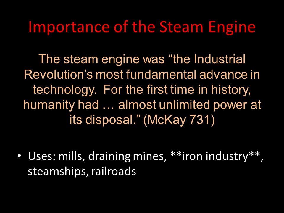 """Importance of the Steam Engine The steam engine was """"the Industrial Revolution's most fundamental advance in technology. For the first time in history"""