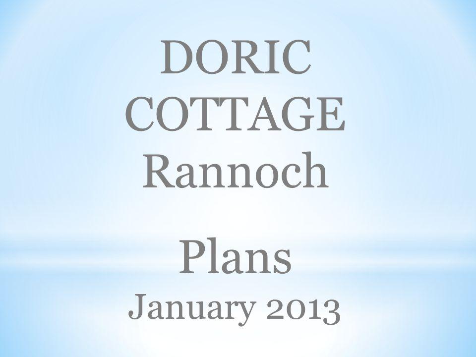 DORIC COTTAGE Rannoch Plans January 2013