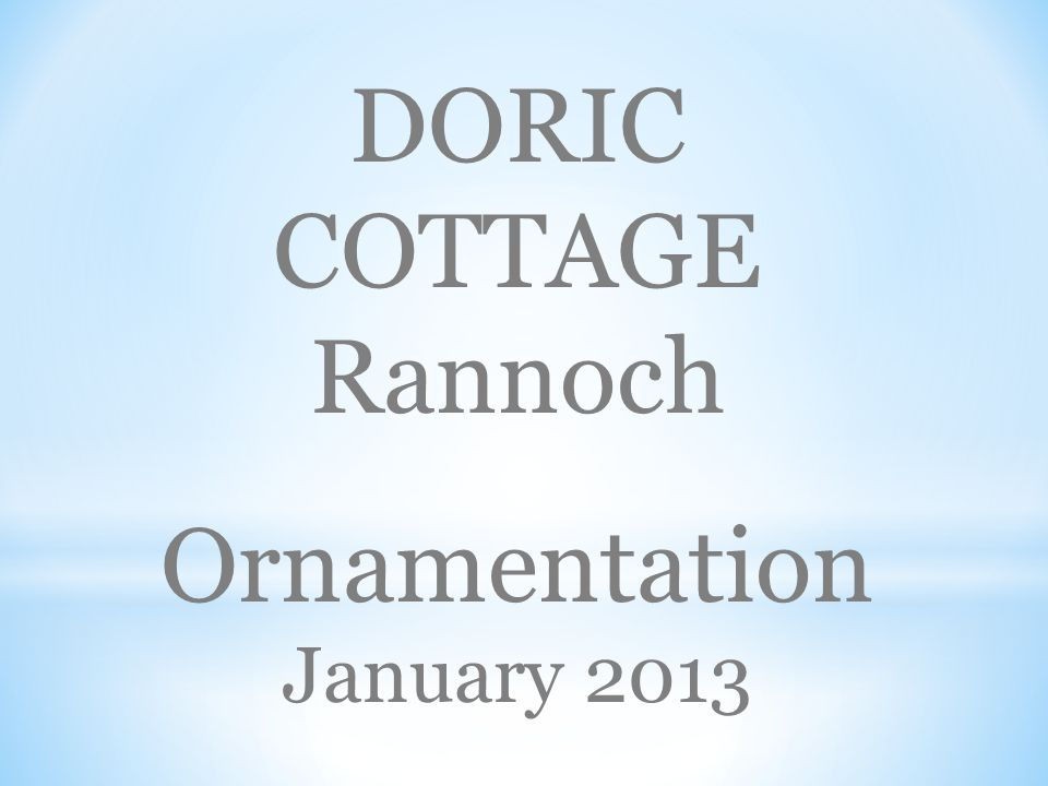 DORIC COTTAGE Rannoch Ornamentation January 2013