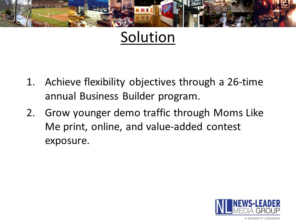 Solution 1.Achieve flexibility objectives through a 26-time annual Business Builder program.