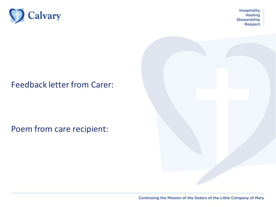 Clients feedback on our service At Calvary we encourage all forms of feedback from our clients and consumers, as this is a building block for excellence in care.